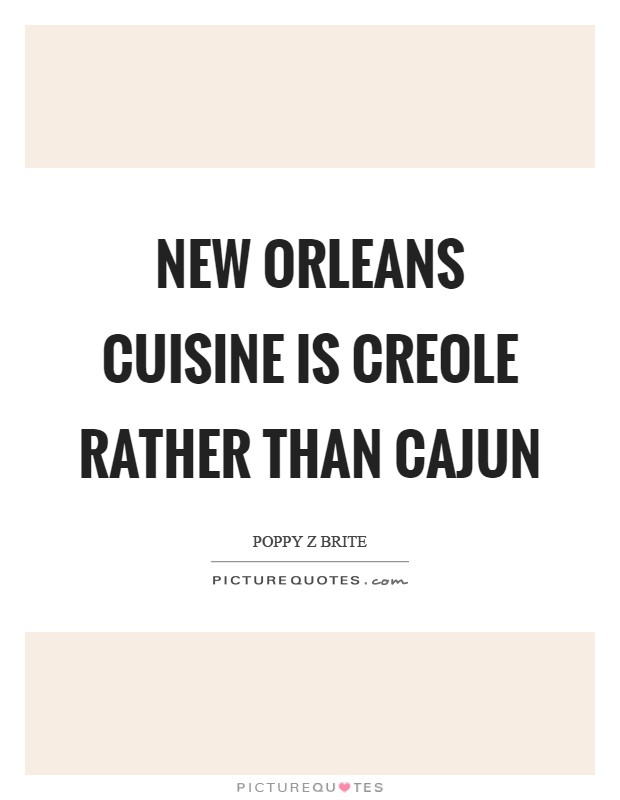 New Orleans cuisine is Creole rather than Cajun | Picture Quotes
