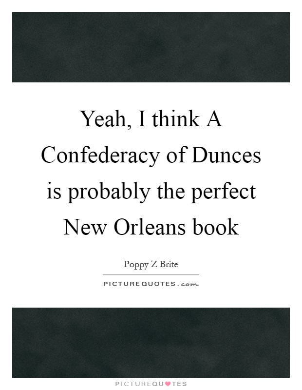 Yeah, I think A Confederacy of Dunces is probably the perfect New Orleans book Picture Quote #1