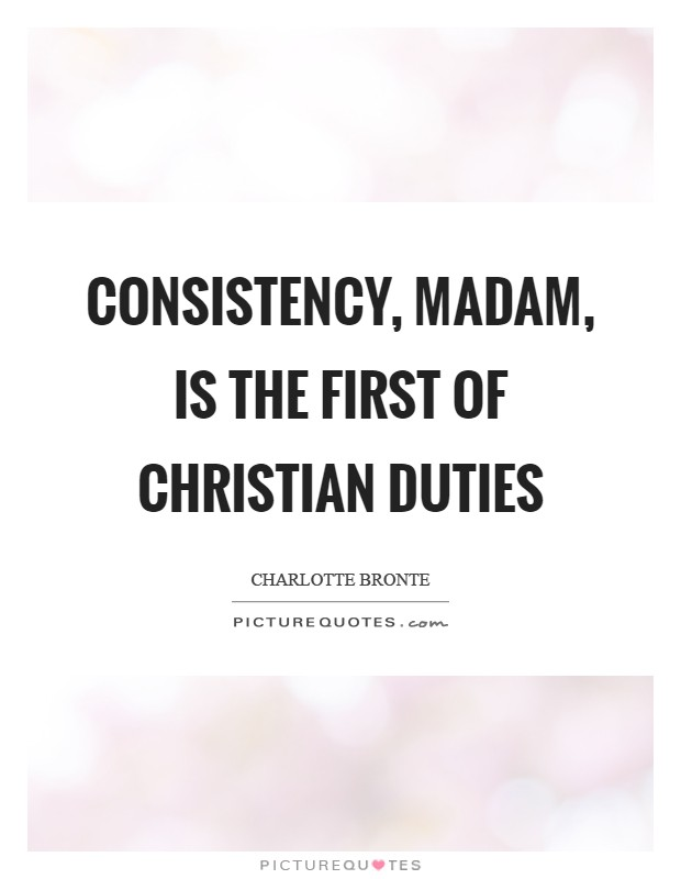 Consistency, madam, is the first of Christian duties Picture Quote #1