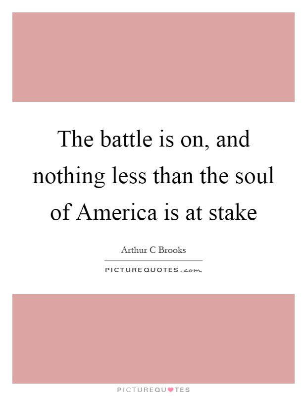 The battle is on, and nothing less than the soul of America is at stake Picture Quote #1