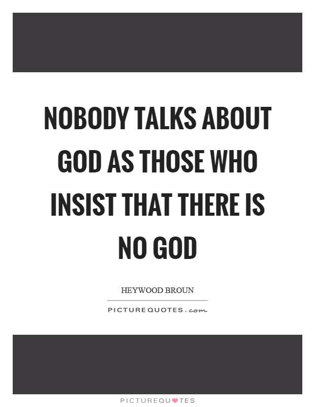 Nobody talks about God as those who insist that there is no God Picture Quote #1