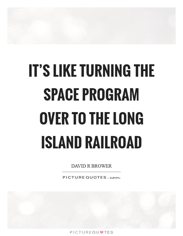 It's like turning the space program over to the Long Island Railroad Picture Quote #1