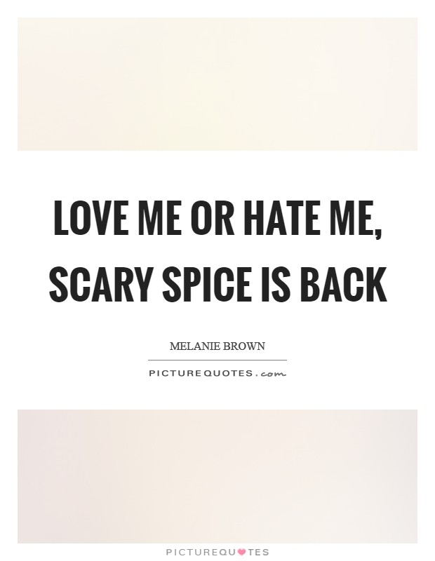 Love me or hate me, Scary Spice is back Picture Quote #1