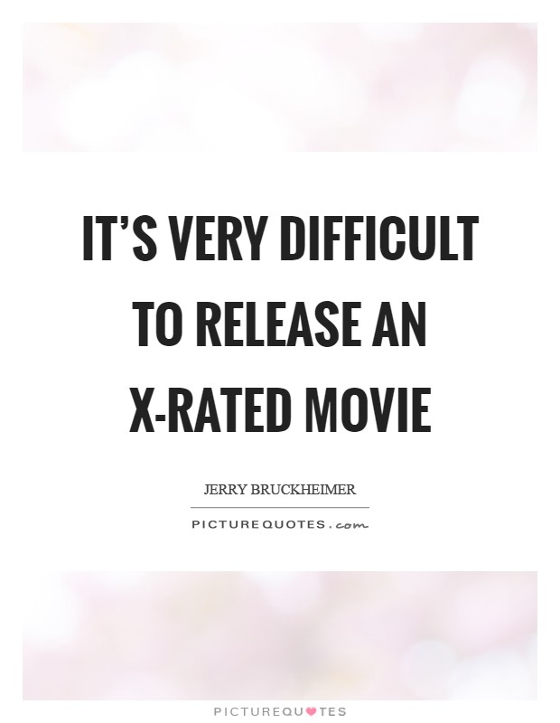 It's very difficult to release an X-rated movie Picture Quote #1