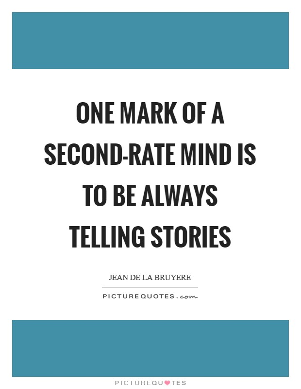 One mark of a second-rate mind is to be always telling stories Picture Quote #1