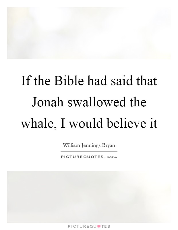If the Bible had said that Jonah swallowed the whale, I would believe it Picture Quote #1