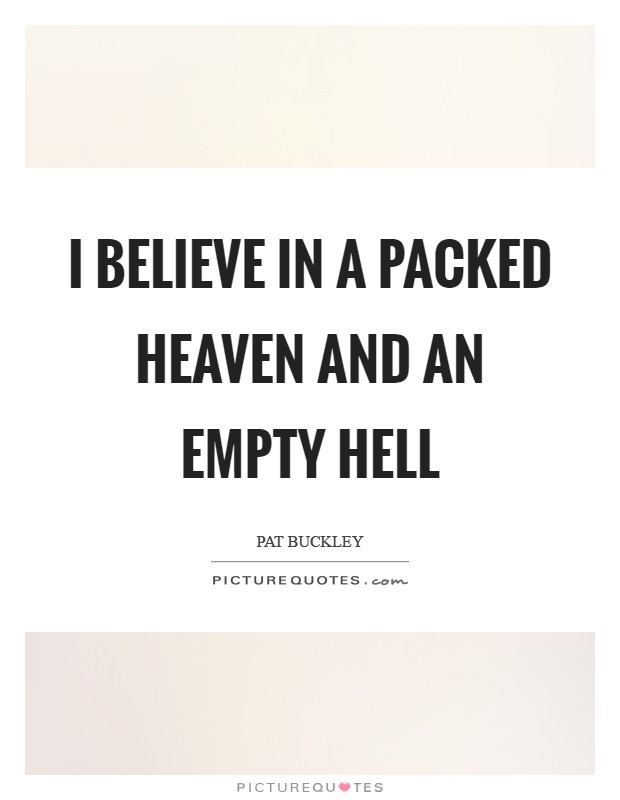 I believe in a packed Heaven and an empty Hell Picture Quote #1