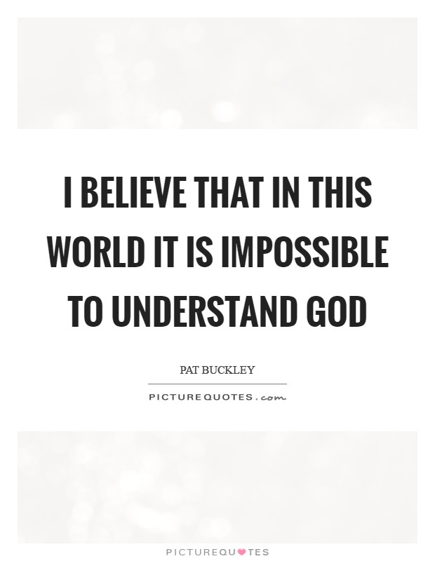 it impossible believe god today world Impossible with man, possible with god and this god lives today the things which are impossible with men are possible with god do believe that.