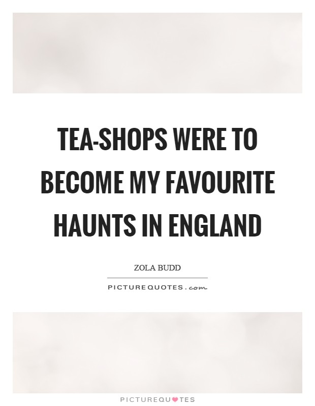 Tea-shops were to become my favourite haunts in England Picture Quote #1