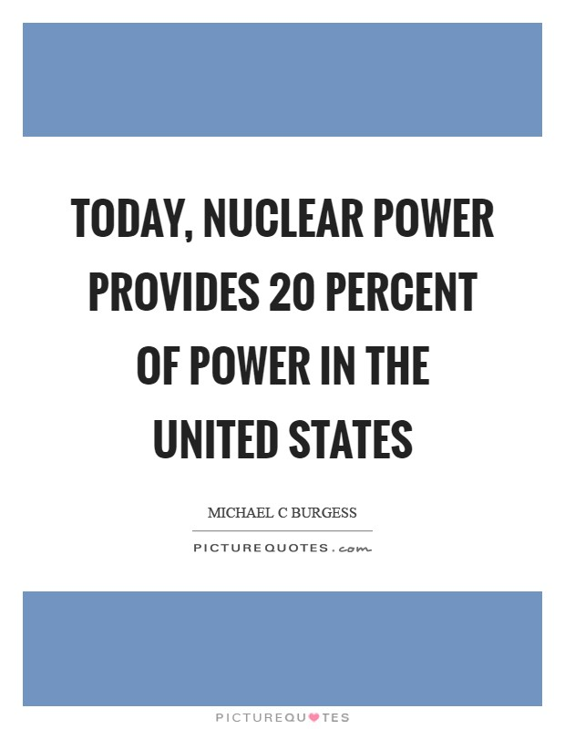 Today, nuclear power provides 20 percent of power in the United States Picture Quote #1