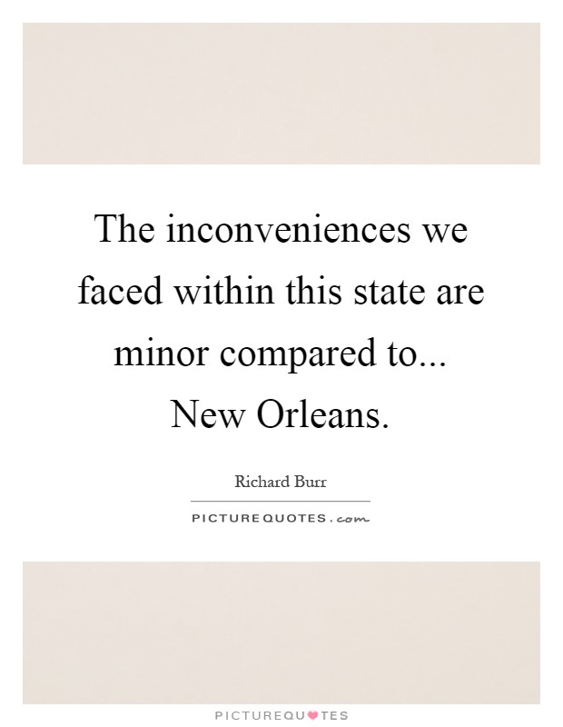 The inconveniences we faced within this state are minor compared to... New Orleans Picture Quote #1
