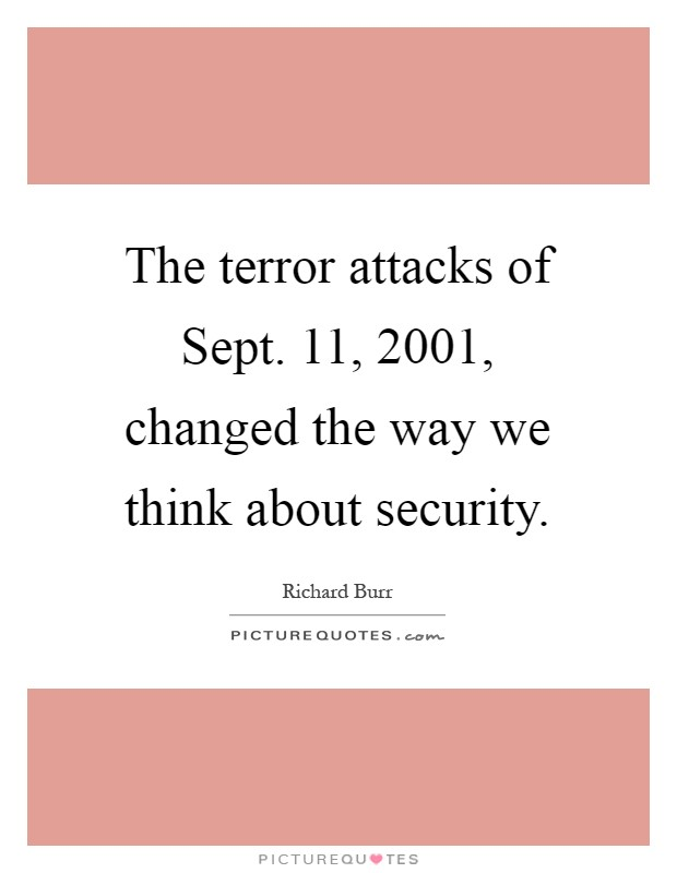The terror attacks of Sept. 11, 2001, changed the way we think about security Picture Quote #1