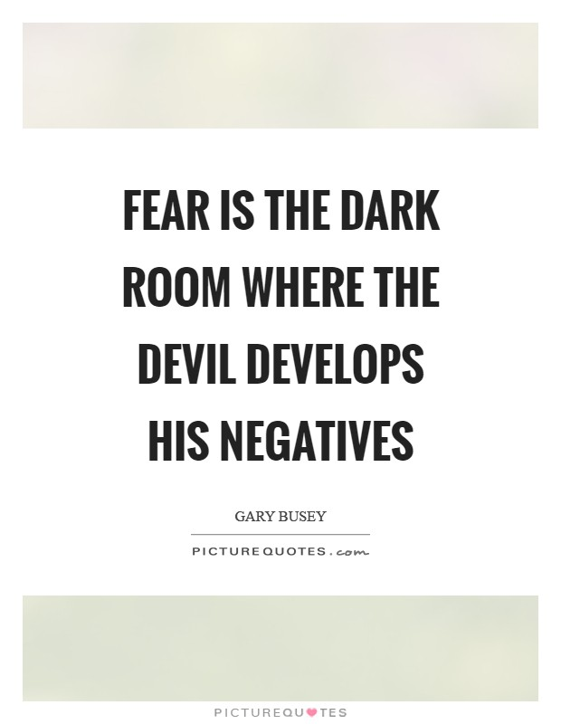 Fear is the dark room where the Devil develops his negatives Picture Quote #1