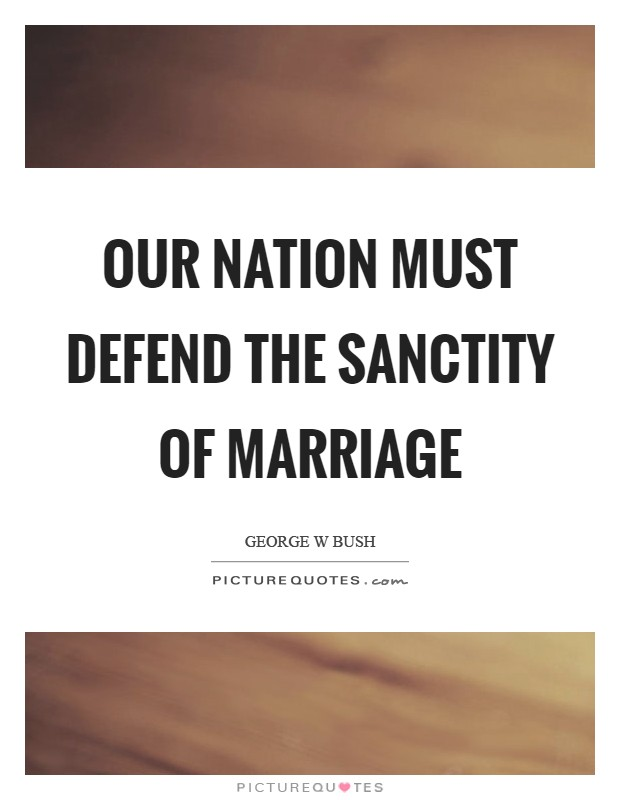 Our Nation must defend the sanctity of marriage Picture Quote #1