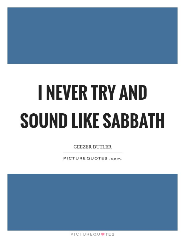 I never try and sound like Sabbath Picture Quote #1