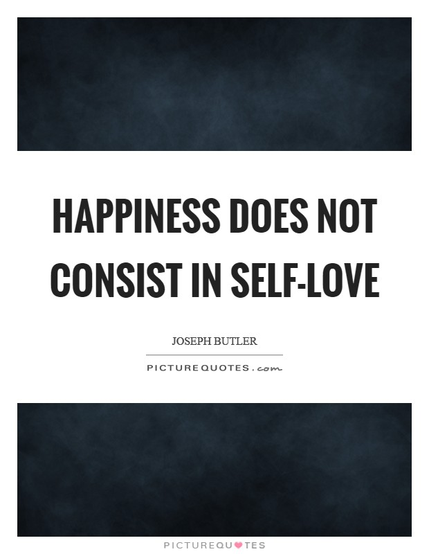 Happiness does not consist in self-love Picture Quote #1