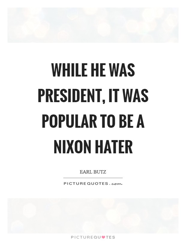 While he was president, it was popular to be a Nixon hater Picture Quote #1