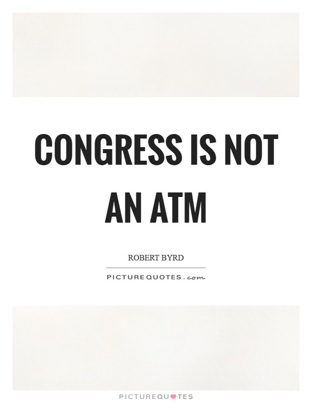 Congress is not an ATM Picture Quote #1