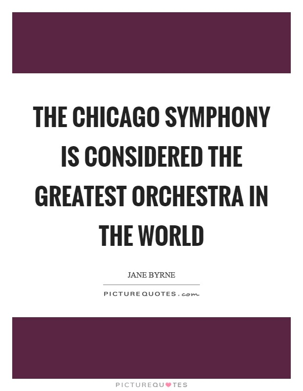 The Chicago Symphony is considered the greatest orchestra in the world Picture Quote #1