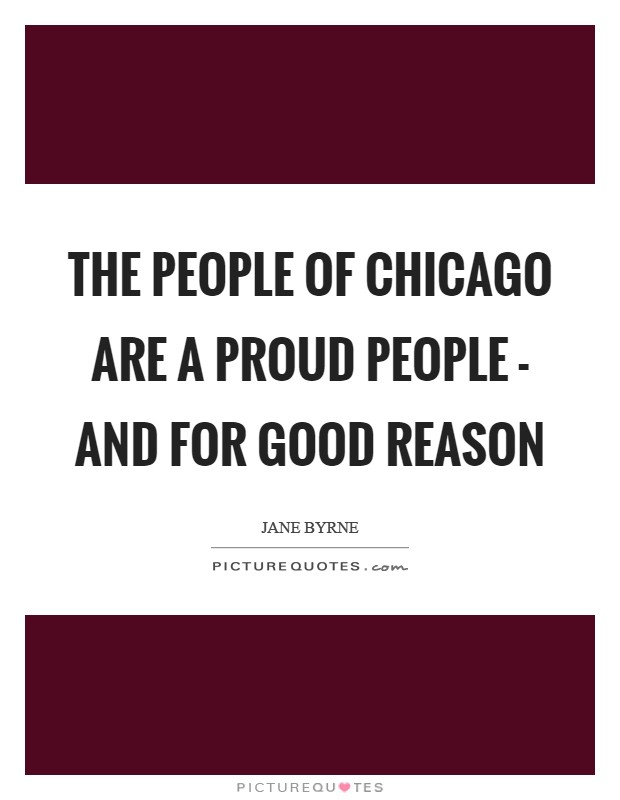 The people of Chicago are a proud people - and for good reason Picture Quote #1