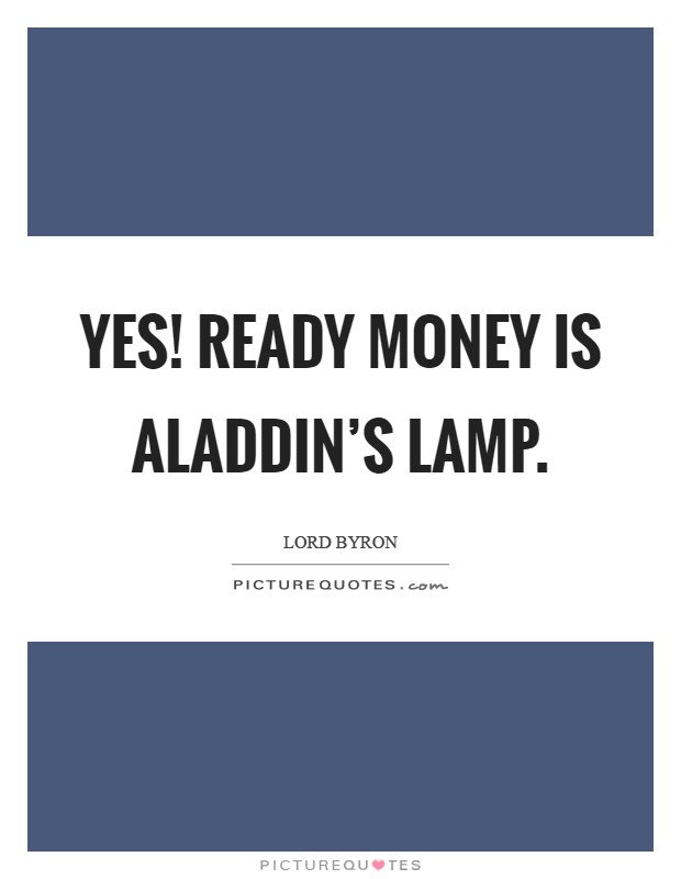 Yes! Ready money is Aladdin's lamp Picture Quote #1