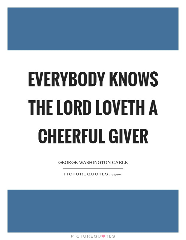 Everybody knows the Lord loveth a cheerful giver Picture Quote #1