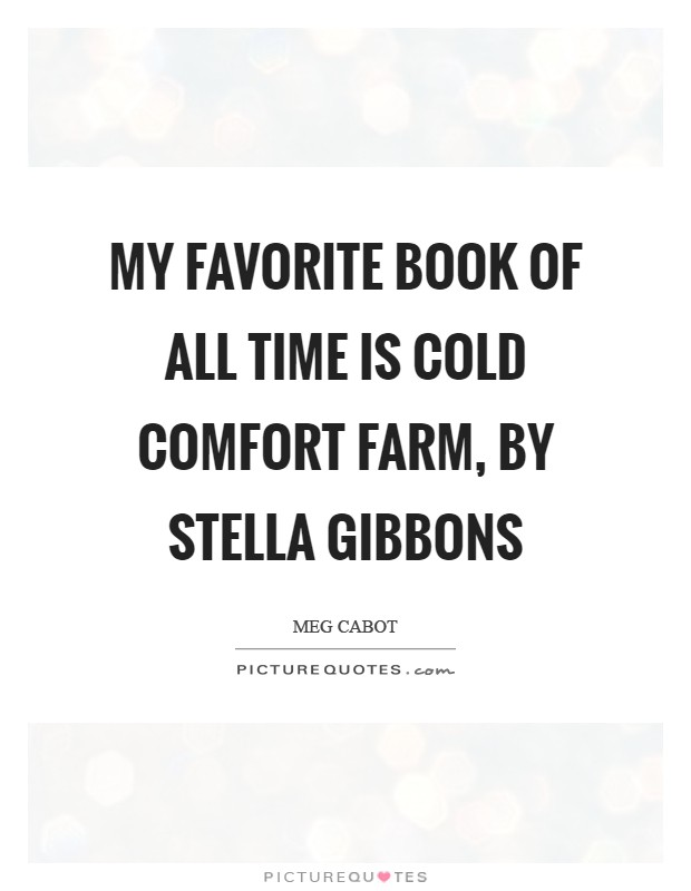 My favorite book of all time is Cold Comfort Farm, by Stella Gibbons Picture Quote #1