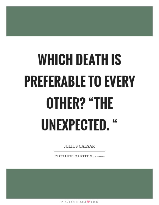 "Which Death Is Preferable To Every Other? ""the Unexpected"