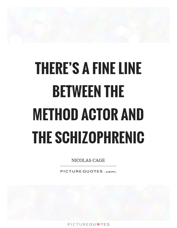 There's a fine line between the Method actor and the schizophrenic Picture Quote #1