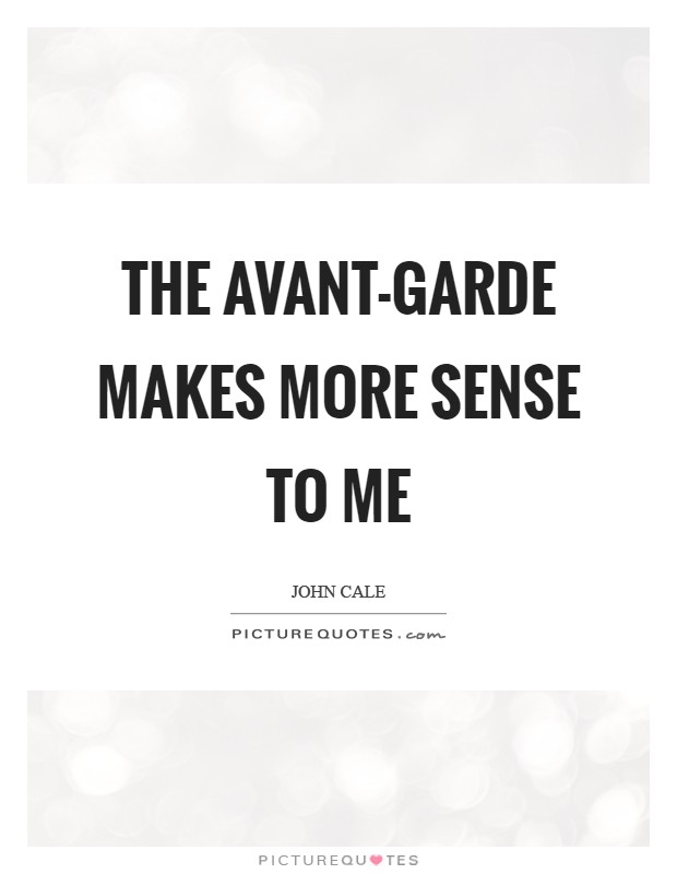 The avant-garde makes more sense to me Picture Quote #1