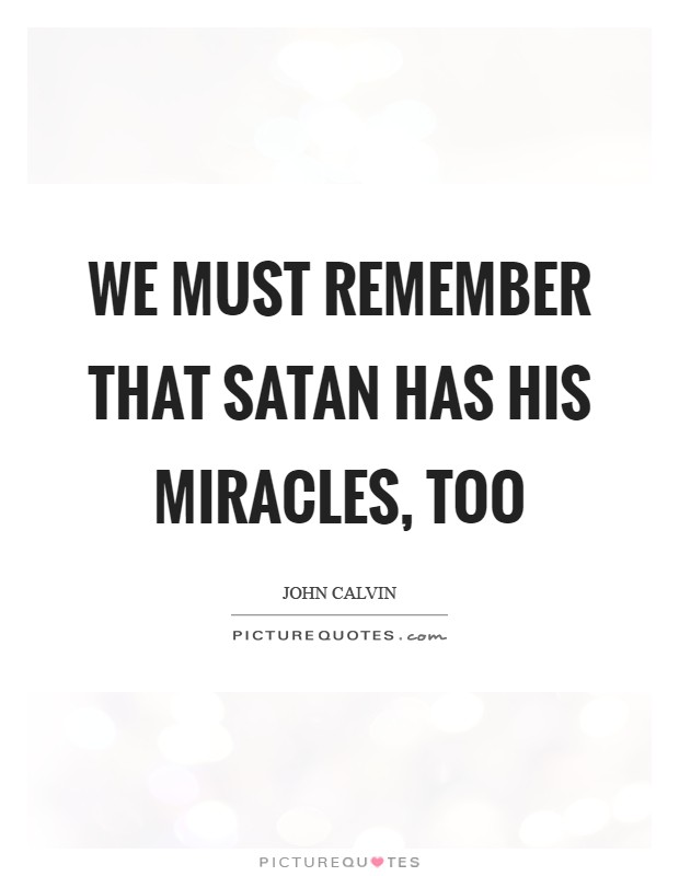 We must remember that Satan has his miracles, too Picture Quote #1