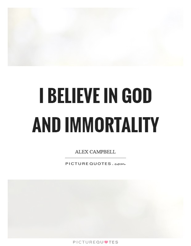 I believe in God and immortality Picture Quote #1