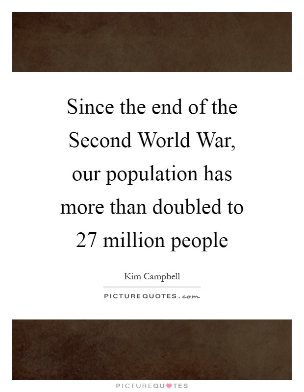 Since the end of the Second World War, our population has more than doubled to 27 million people Picture Quote #1