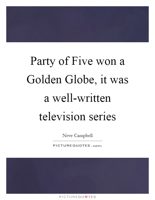 Party of Five won a Golden Globe, it was a well-written television series Picture Quote #1