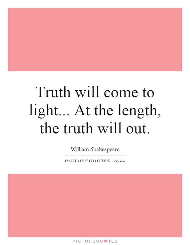 Truth will come to light... At the length, the truth will out Picture Quote #1