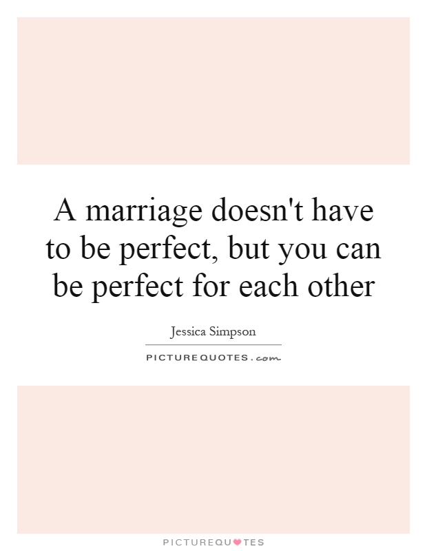 A marriage doesn't have to be perfect, but you can be perfect for each other Picture Quote #1