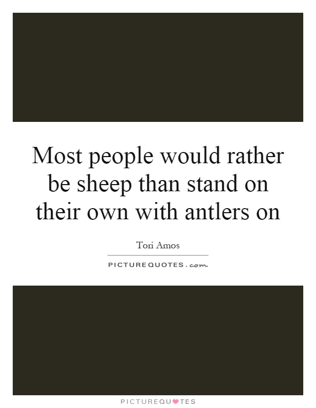 most-people-would-rather-be-sheep-than-stand-on-their-own-with-antlers-on-quote-1.jpg