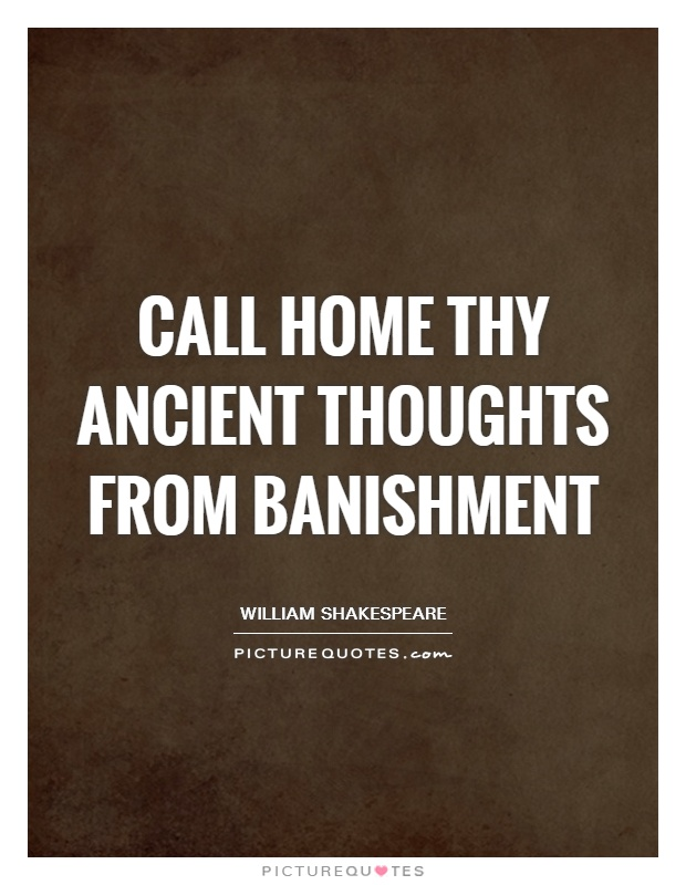 Call home thy ancient thoughts from banishment Picture Quote #1