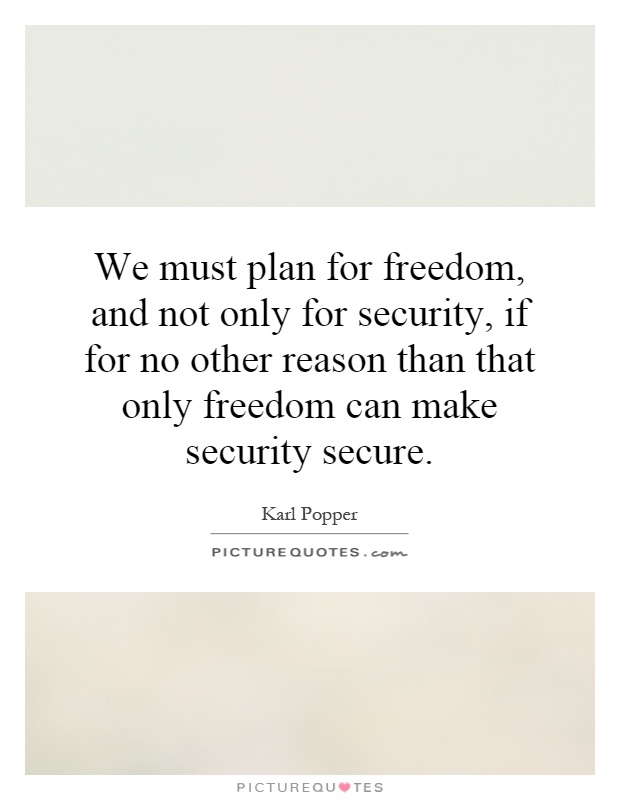 We must plan for freedom, and not only for security, if for no other reason than that only freedom can make security secure Picture Quote #1