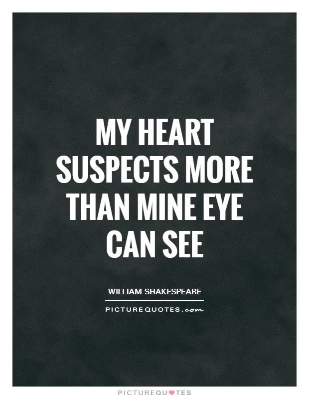 My heart suspects more than mine eye can see Picture Quote #1