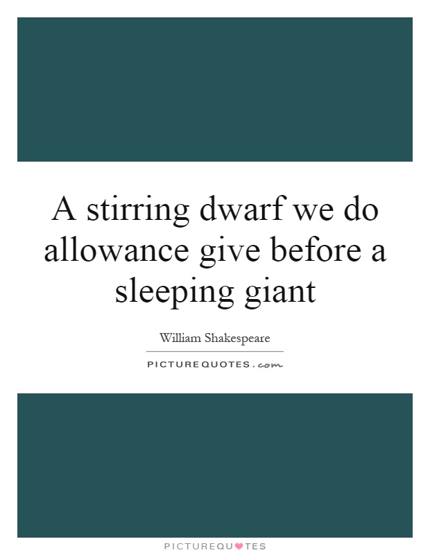 A stirring dwarf we do allowance give before a sleeping giant Picture Quote #1