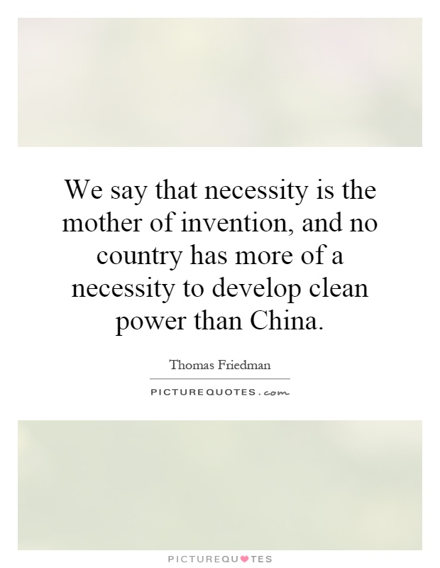 necessity is the mother of inventions essay What mainly differentiates men from animals is that man has evolved his personality and has invented several devices for his benefit, comfort and progress which.