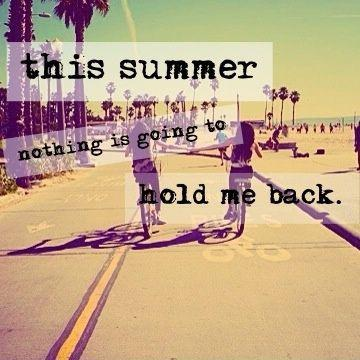 This summer nothing is going to hold me back Picture Quote #1