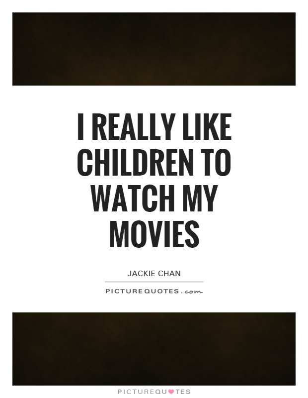 I really like children to watch my movies Picture Quote #1