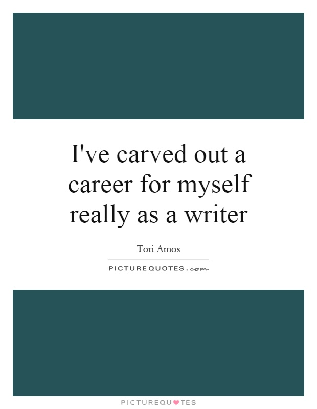 I've carved out a career for myself really as a writer Picture Quote #1