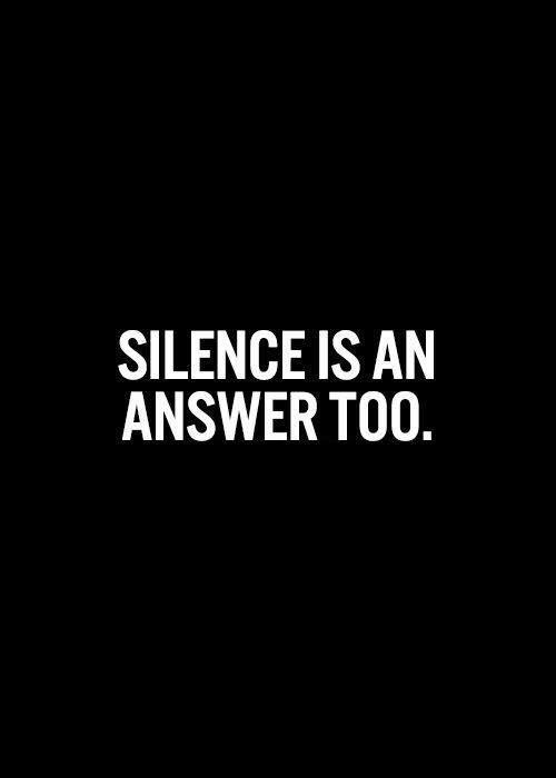 Silence is an answer too Picture Quote #1