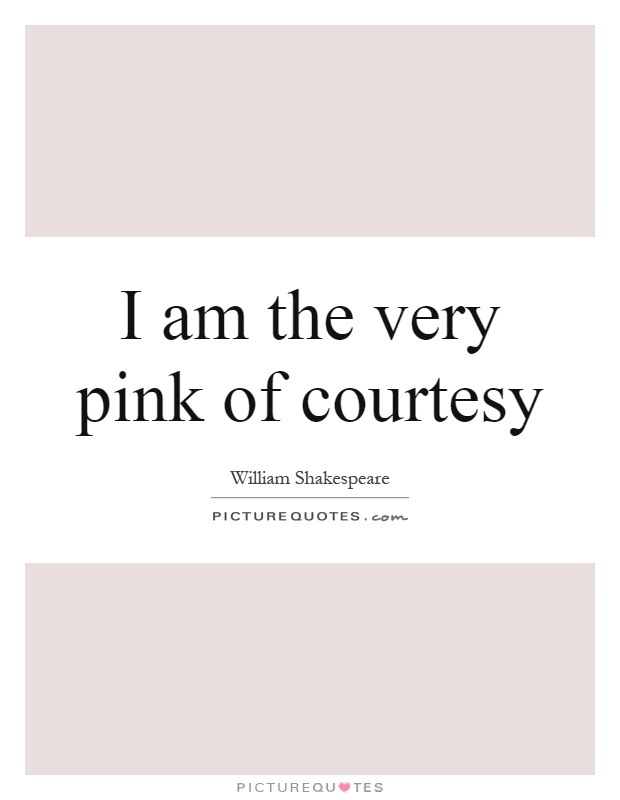 I am the very pink of courtesy Picture Quote #1