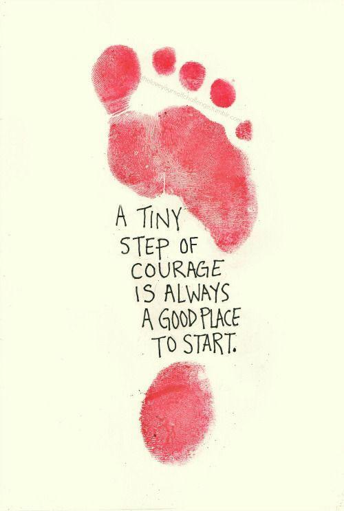 A tiny step of courage is always a good place to start Picture Quote #1