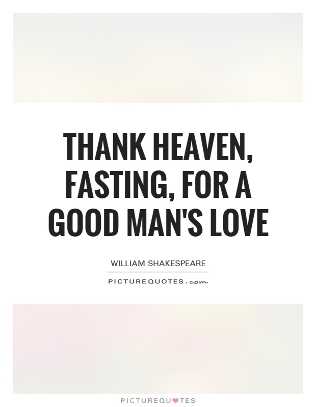 Thank heaven, fasting, for a good man's love Picture Quote #1