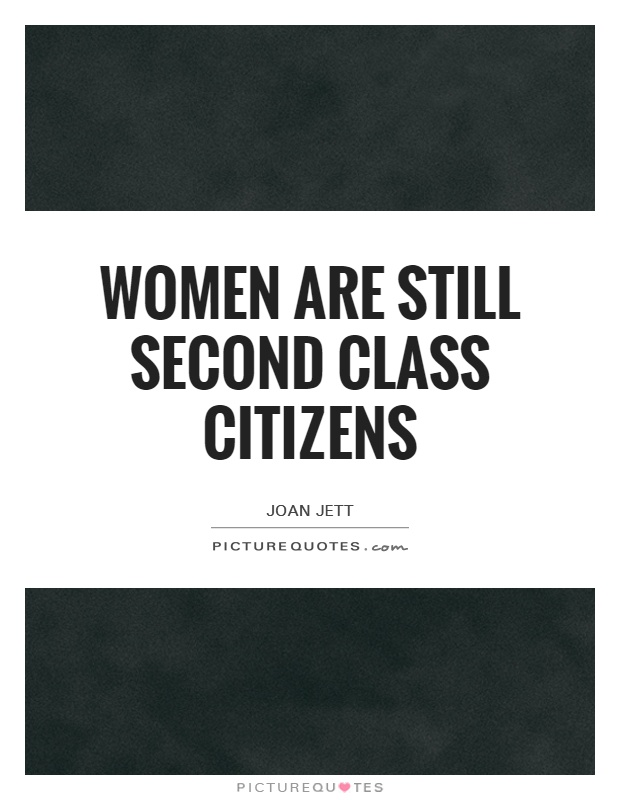 Women are still second class citizens Picture Quote #1